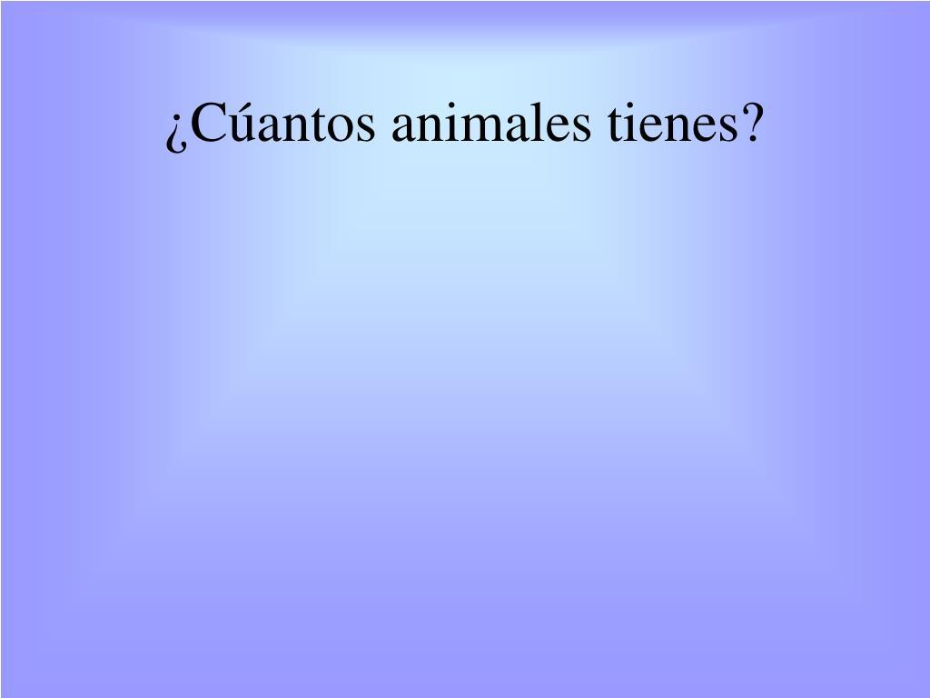 ¿Cúantos animales tienes?