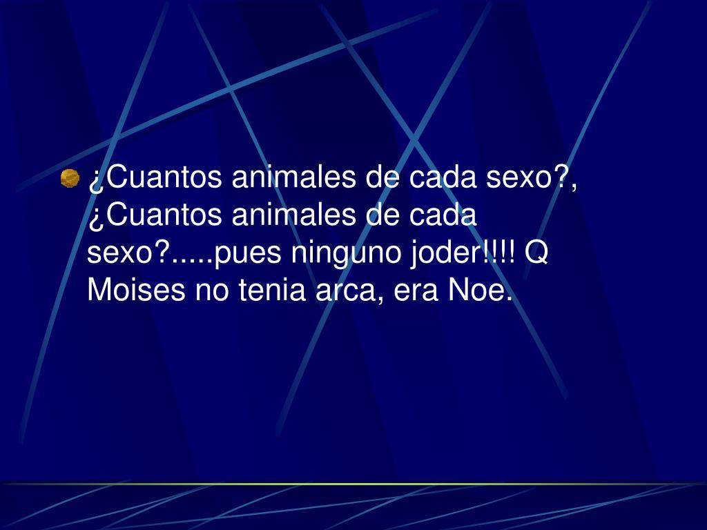 ¿Cuantos animales de cada sexo?, ¿Cuantos animales de cada sexo?.....pues ninguno joder!!!! Q Moises no tenia arca, era Noe.