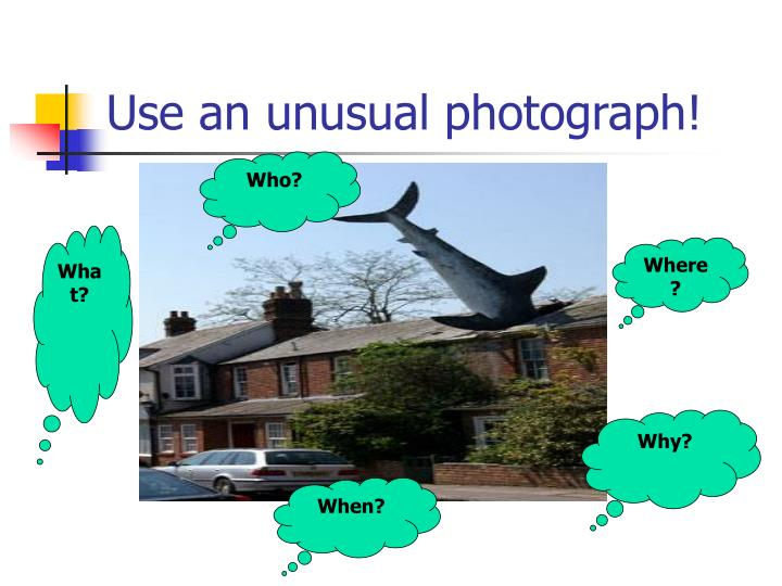 Use an unusual photograph!
