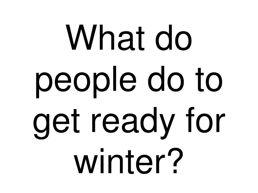 What do people do to get ready for winter?