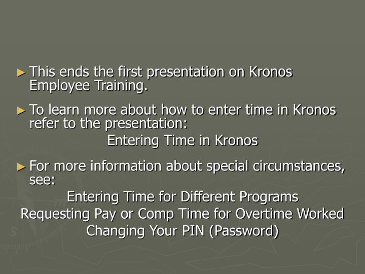 This ends the first presentation on Kronos Employee Training.