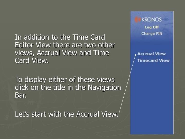 In addition to the Time Card Editor View there are two other views, Accrual View and Time Card View.