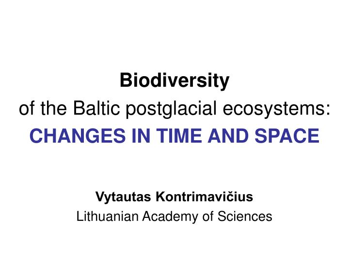 Biodiversity of the baltic postglacial ecosystems changes in time and space
