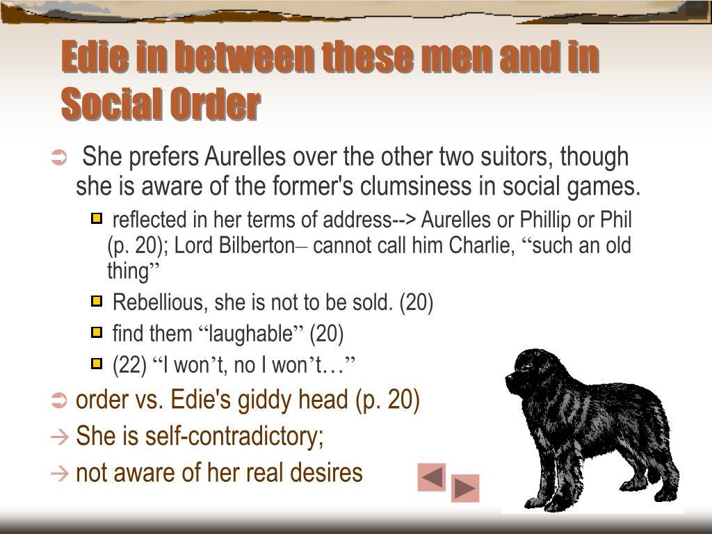 Edie in between these men and in Social Order