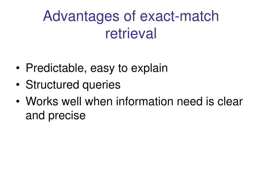 Advantages of exact-match retrieval