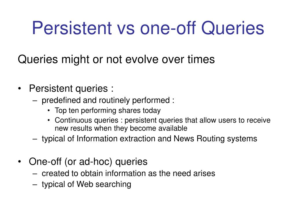 Persistent vs one-off Queries