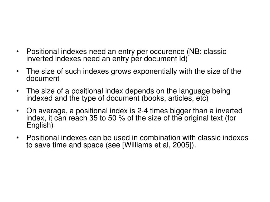 Positional indexes need an entry per occurence (NB: classic inverted indexes need an entry per document Id)