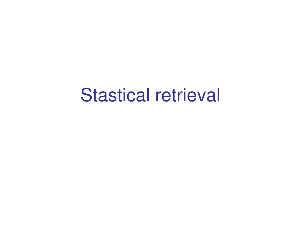 Stastical retrieval