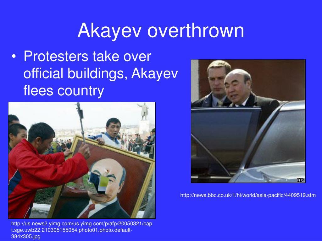Akayev overthrown