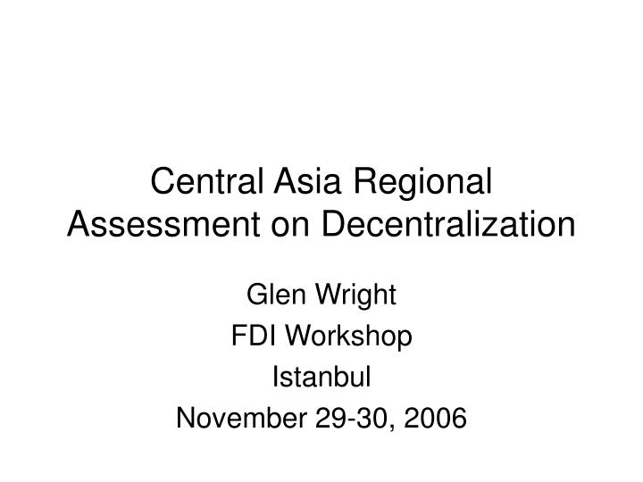 Central asia regional assessment on decentralization