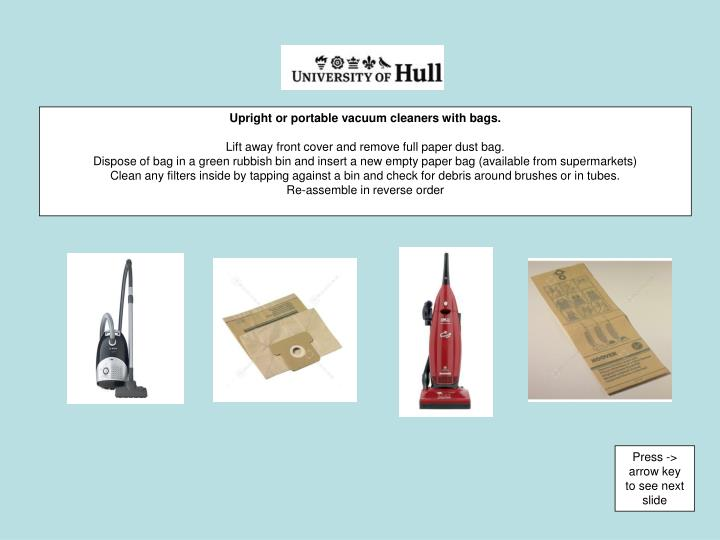 Upright or portable vacuum cleaners with bags.