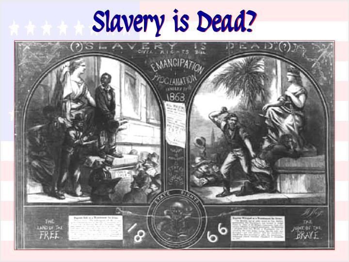 Slavery is Dead?