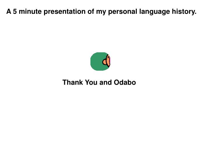 A 5 minute presentation of my personal language history.