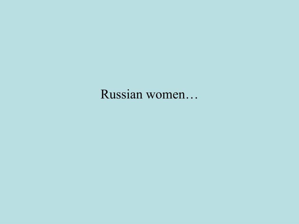 Russian women…