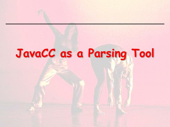 JavaCC as a Parsing Tool