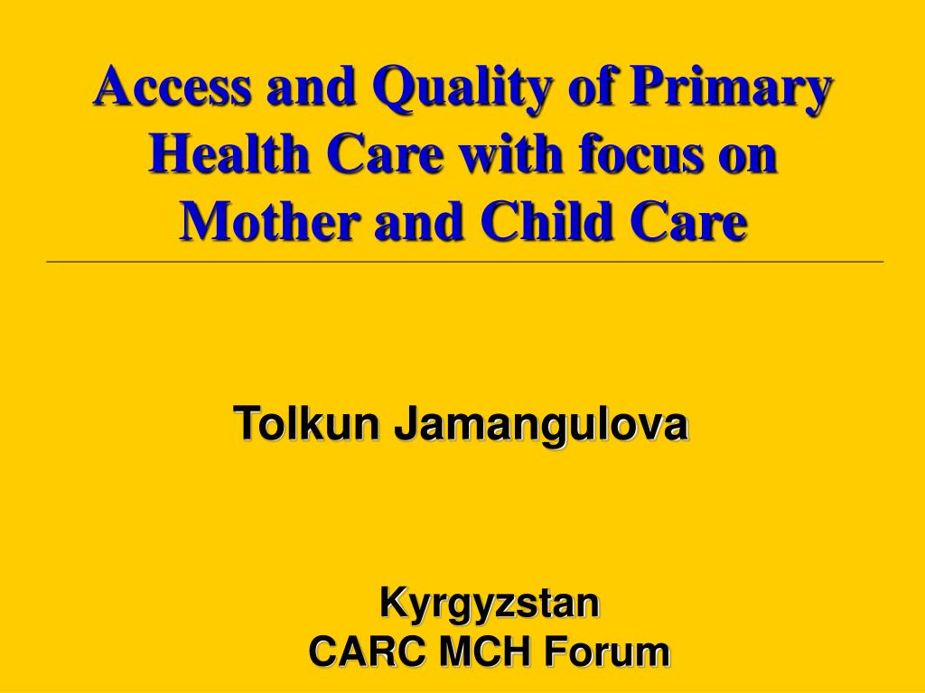 Access and Quality of Primary Health Care with focus on Mother and Child Care
