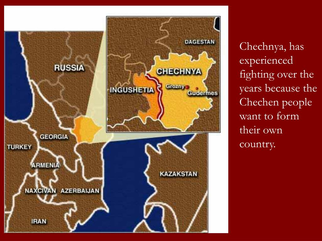 Chechnya, has experienced fighting over the years because the Chechen people want to form their own country.