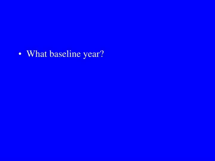 What baseline year?