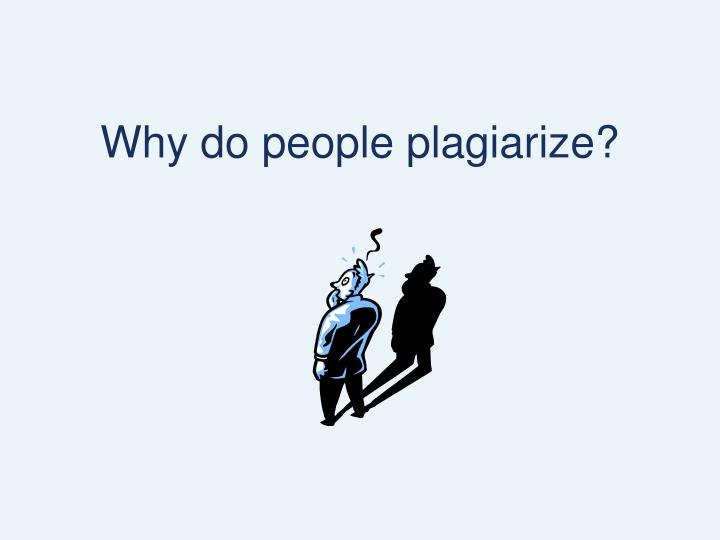 Why do people plagiarize?