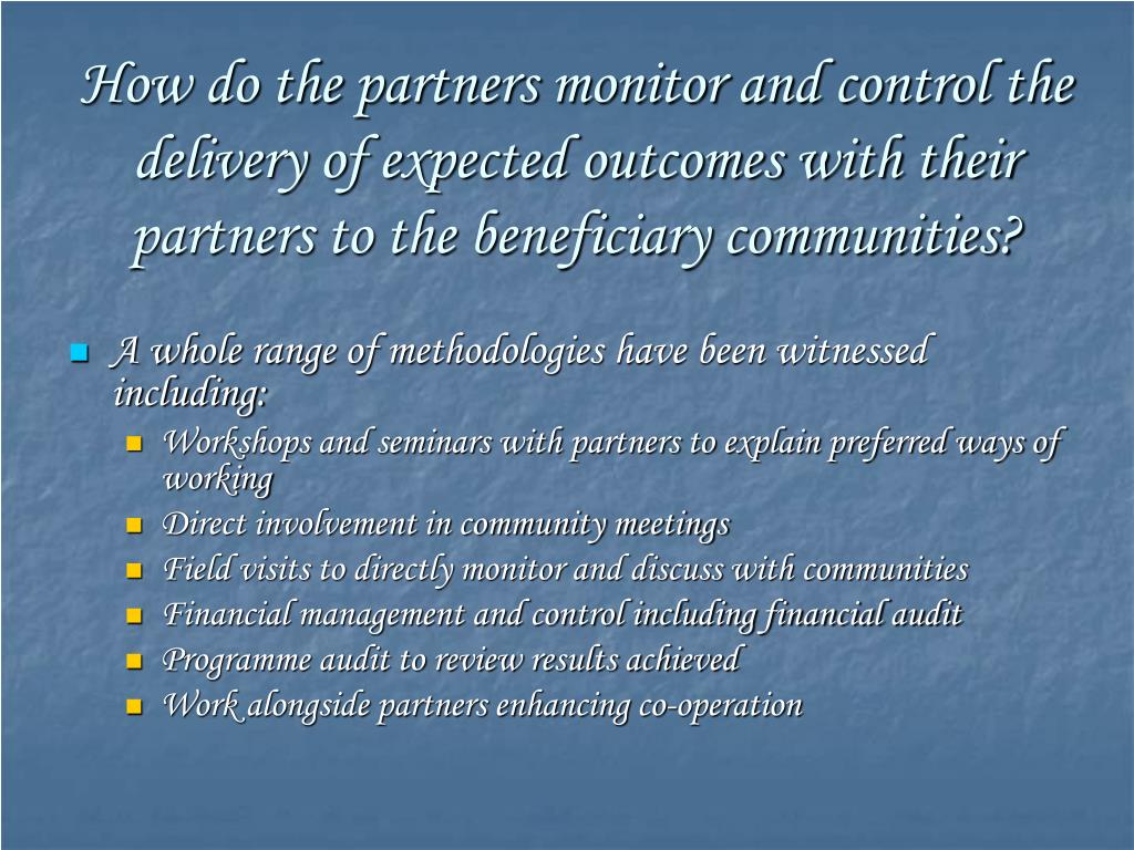 How do the partners monitor and control the delivery of expected outcomes with their partners to the beneficiary communities?