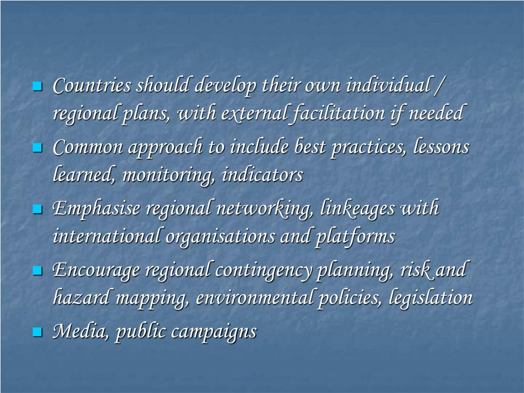 Countries should develop their own individual / regional plans, with external facilitation if needed