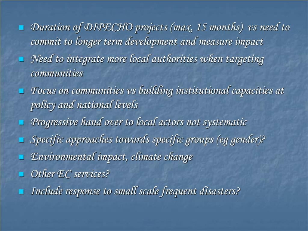 Duration of DIPECHO projects (max. 15 months)  vs need to commit to longer term development and measure impact