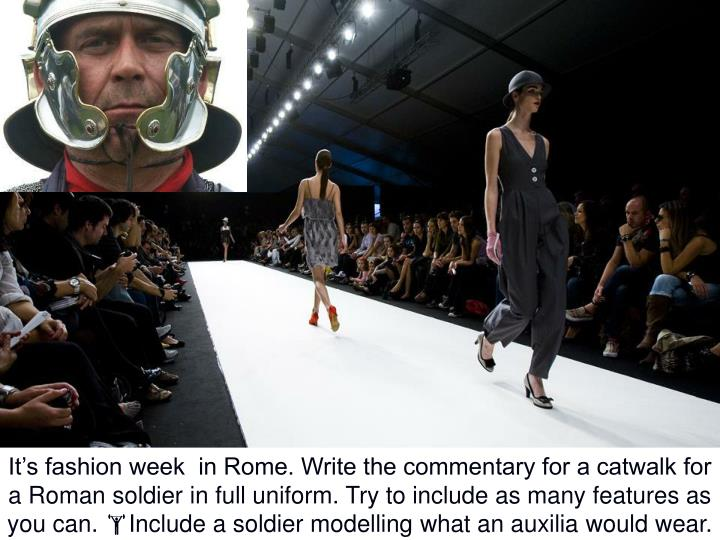 It's fashion week  in Rome. Write the commentary for a catwalk for a Roman soldier in full uniform. Try to include as many features as you can.