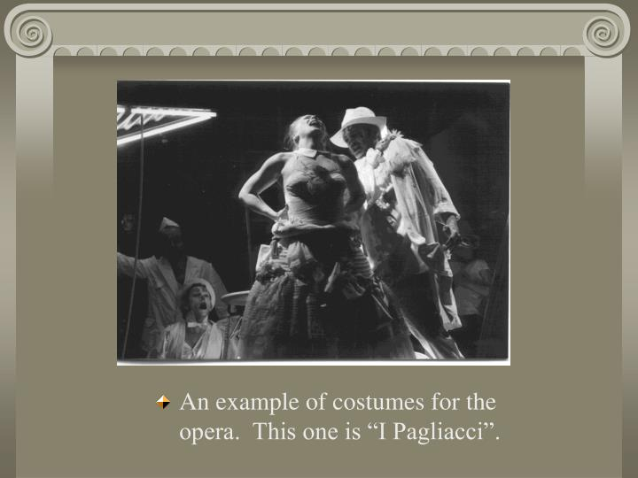 "An example of costumes for the opera.  This one is ""I Pagliacci""."