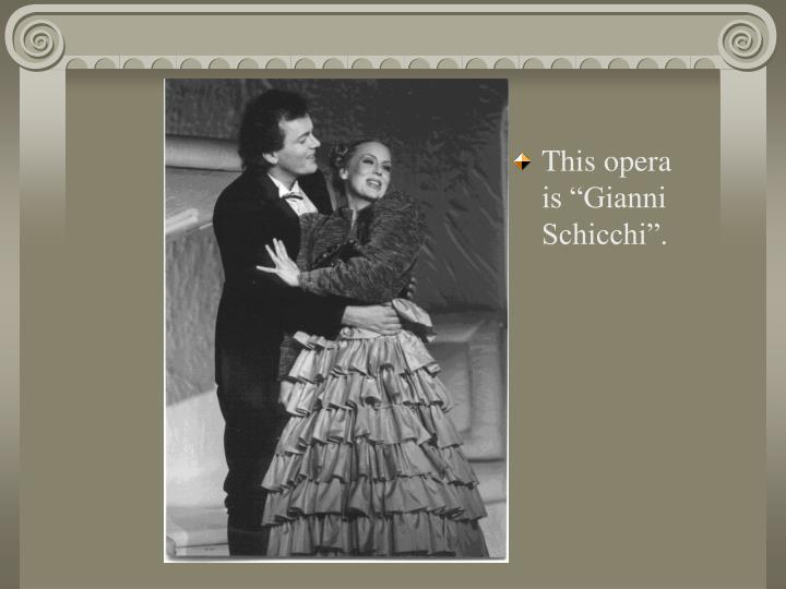 "This opera is ""Gianni Schicchi""."