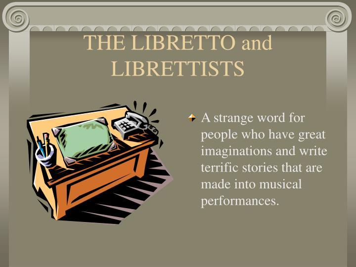 THE LIBRETTO and LIBRETTISTS