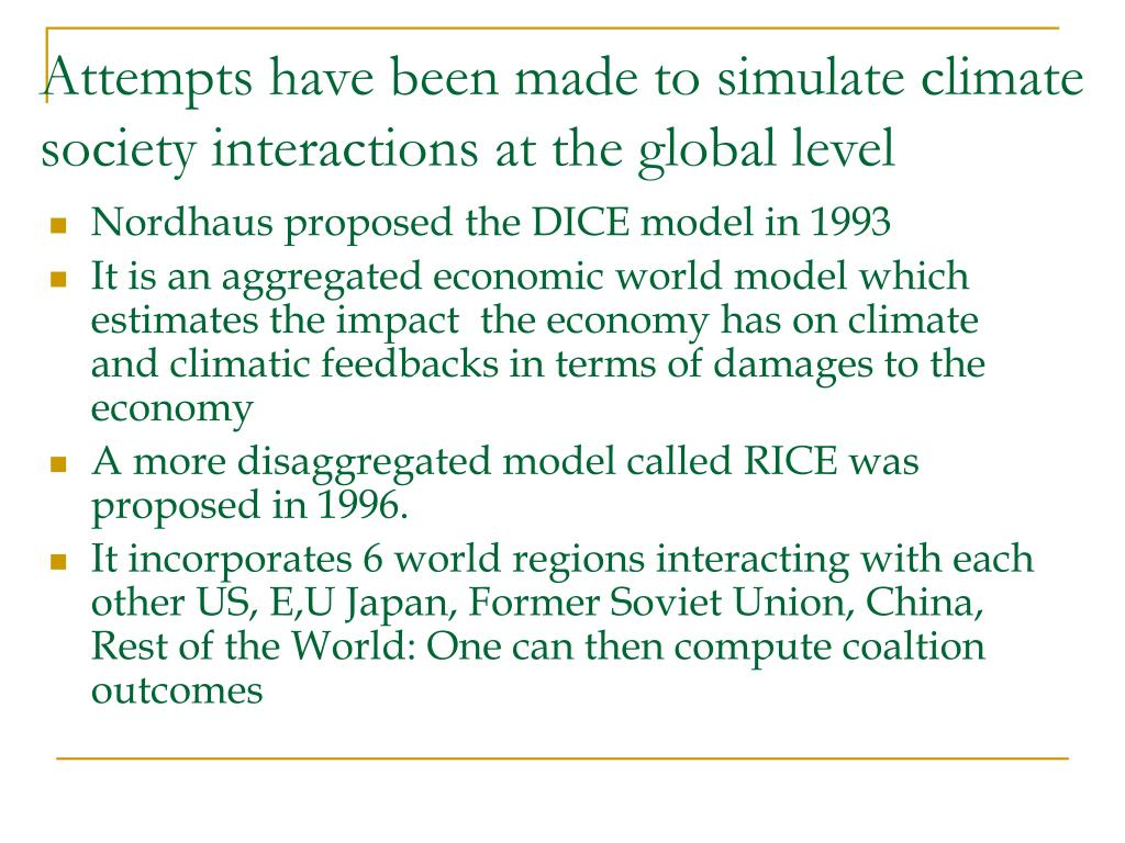 Attempts have been made to simulate climate society interactions at the global level