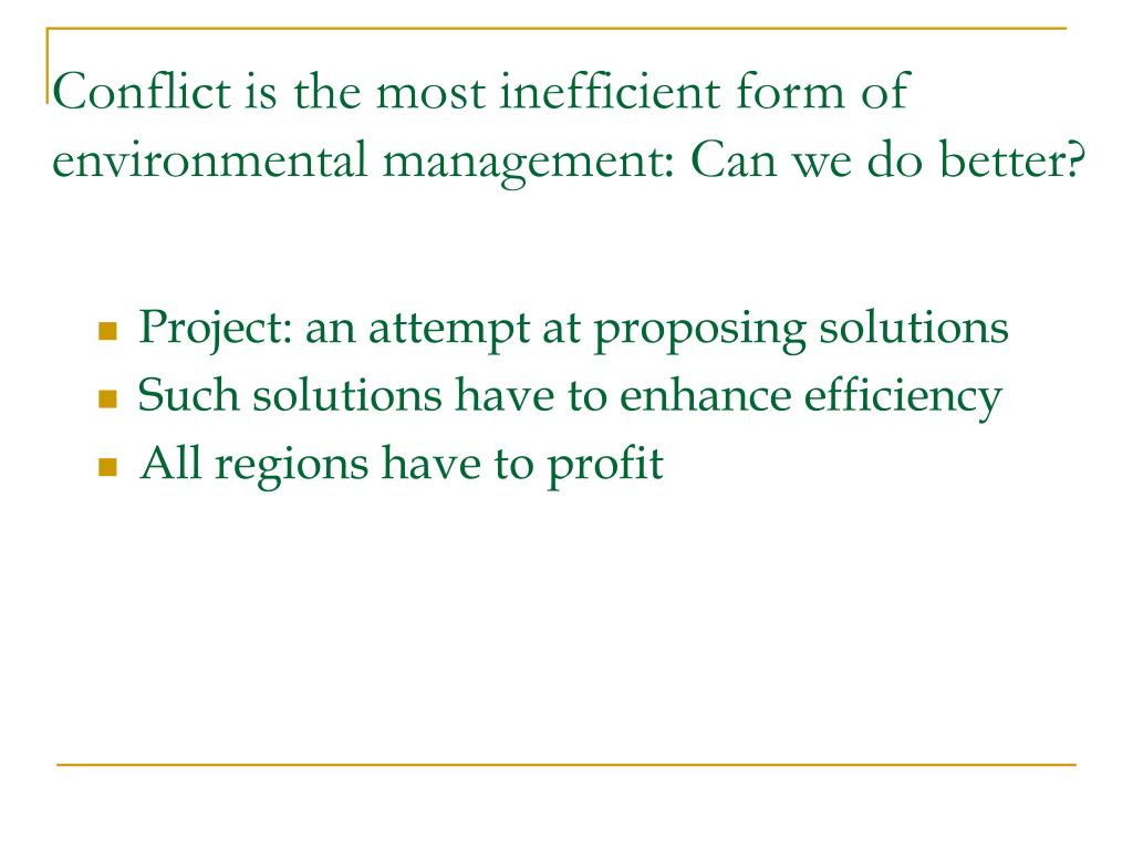 Conflict is the most inefficient form of environmental management: Can we do better?
