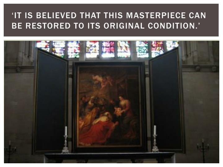 'It is believed that this masterpiece can be restored to its original condition.'
