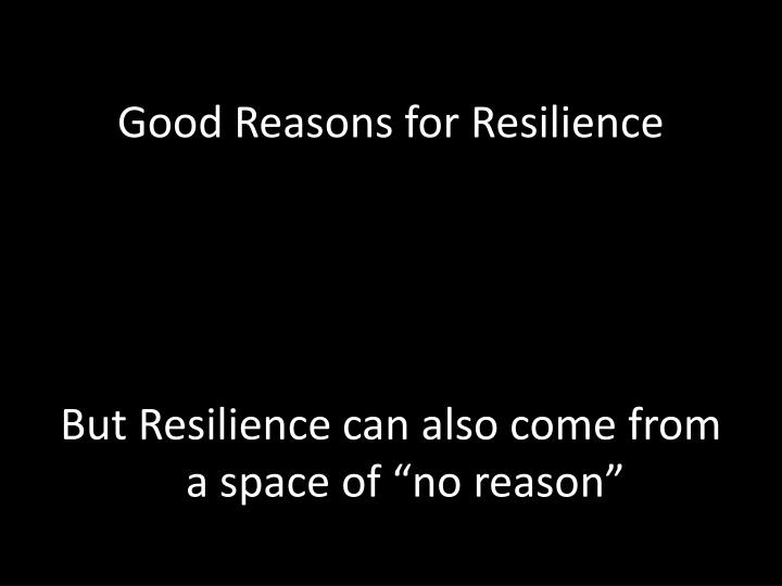 Good Reasons for Resilience
