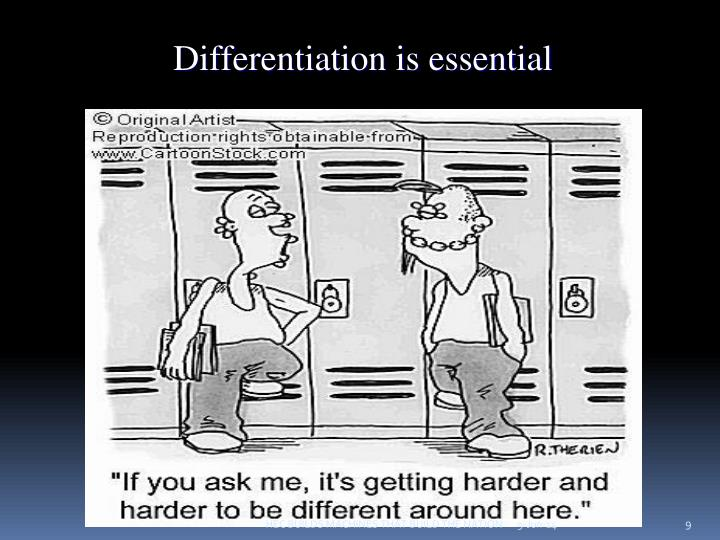 Differentiation is essential