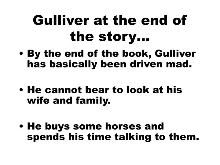 Gulliver at the end of the story…
