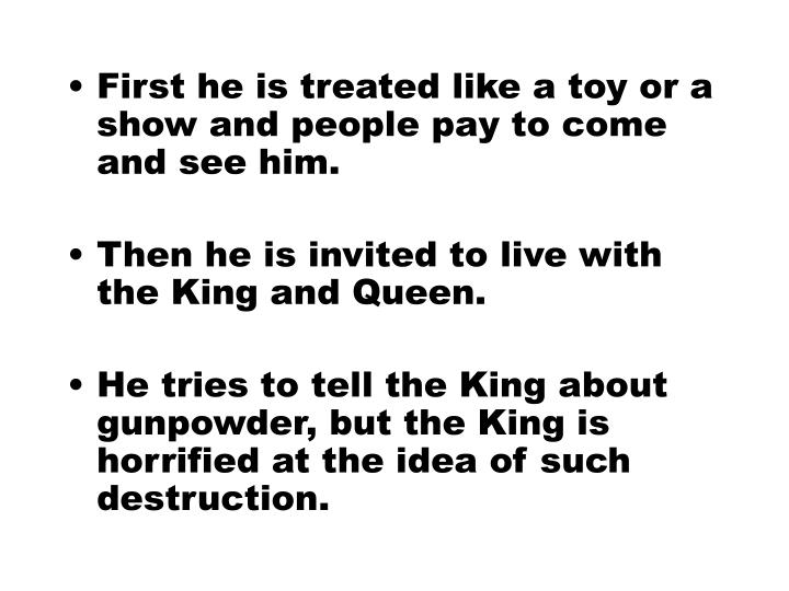 First he is treated like a toy or a show and people pay to come and see him.