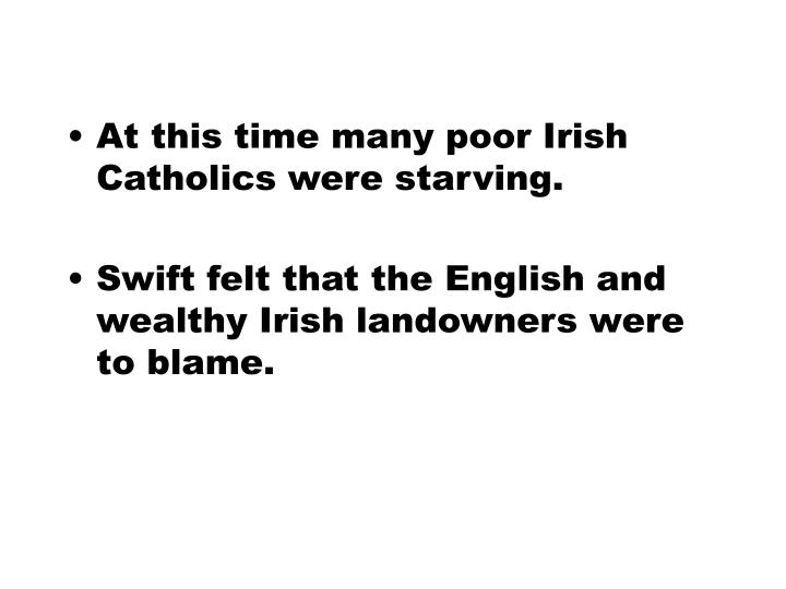 At this time many poor Irish Catholics were starving.