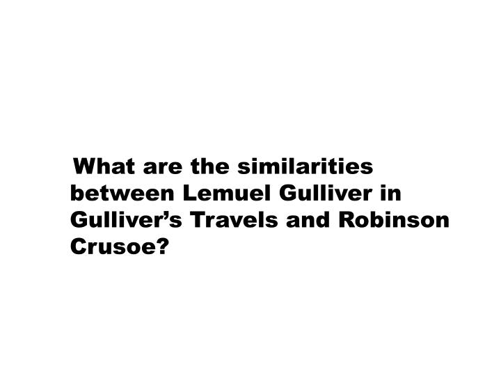 What are the similarities between Lemuel Gulliver in Gulliver's Travels and Robinson Crusoe?