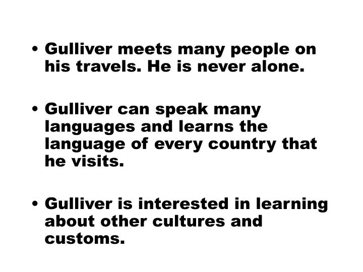 Gulliver meets many people on his travels. He is never alone.