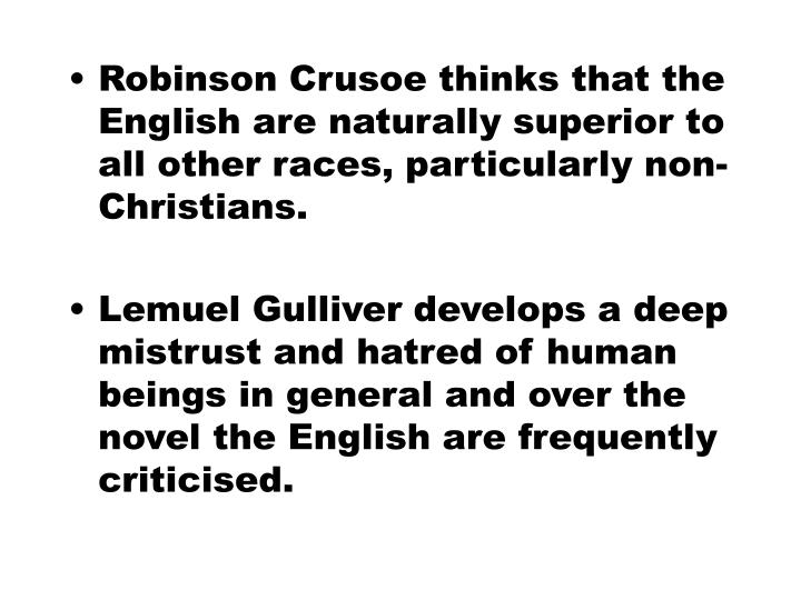 Robinson Crusoe thinks that the English are naturally superior to all other races, particularly non-Christians.