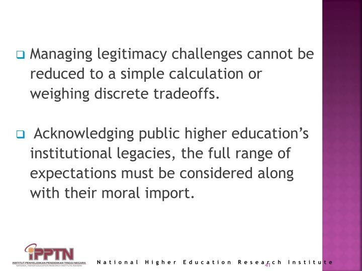 Managing legitimacy challenges cannot be reduced to a simple calculation or weighing discrete tradeoffs.