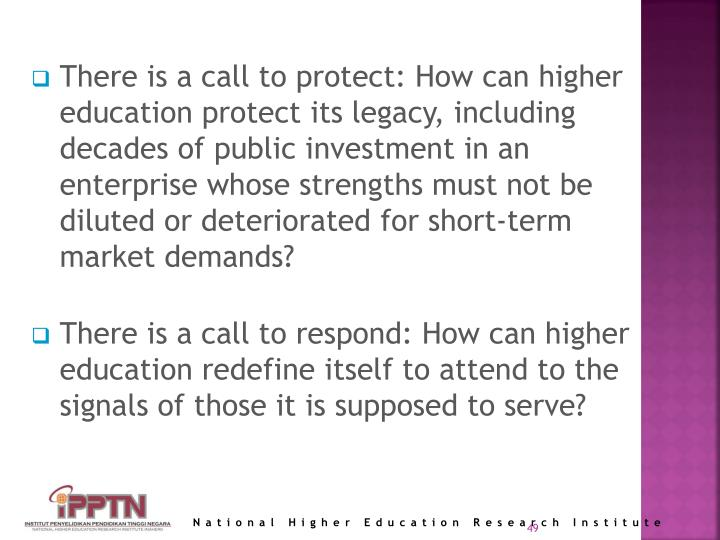 There is a call to protect: How can higher education protect its legacy, including decades of public investment in an enterprise whose strengths must not be diluted or deteriorated for short-term market demands?