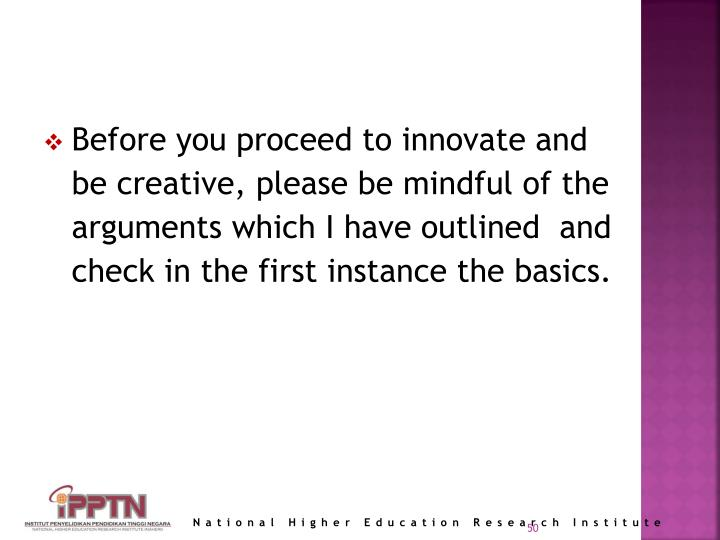 Before you proceed to innovate and be creative, please be mindful of the arguments which I have outlined  and check in the first instance the basics.