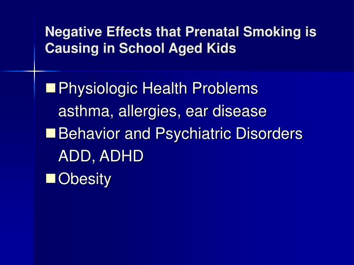 Negative effects that prenatal smoking is causing in school aged kids
