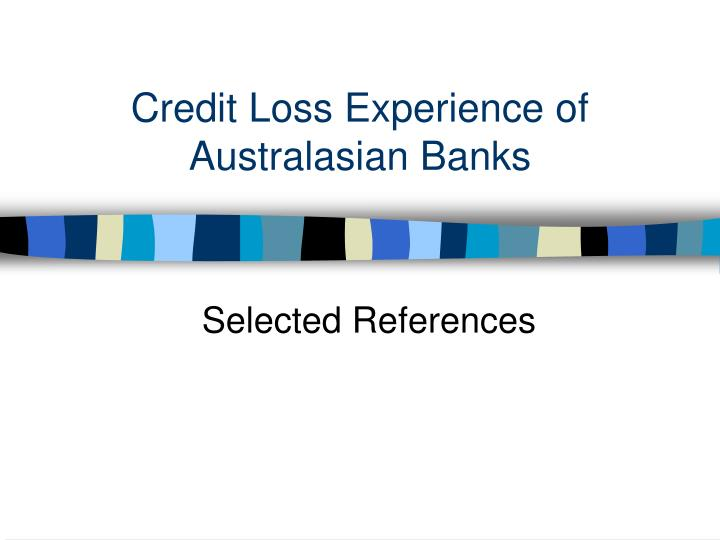 Credit Loss Experience of Australasian Banks