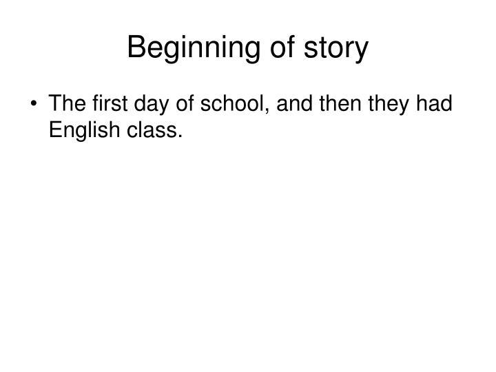 Beginning of story