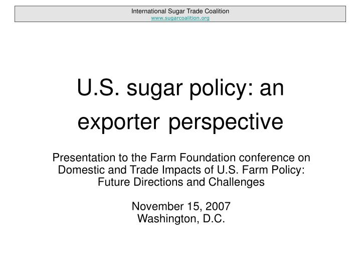 U s sugar policy an exporter perspective