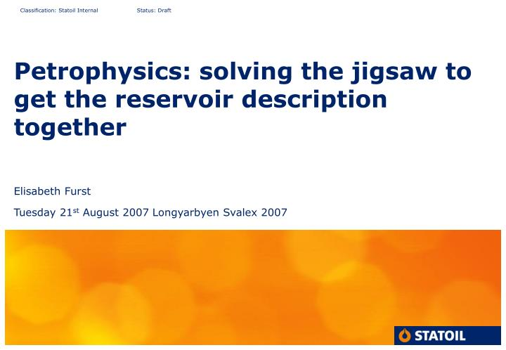 Petrophysics solving the jigsaw to get the reservoir description together