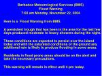 barbados meteorological services bms flood warning 7 00 am monday november 22 2004